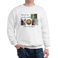Don't just 'say' you love animals! Sweatshirt