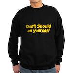Dont Should On Yourself Sweatshirt (dark)