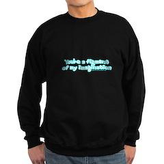 Figment of My Imagination Sweatshirt