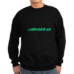 Manipulate Me Sweatshirt