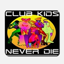 Club Kids Never Die Mousepad