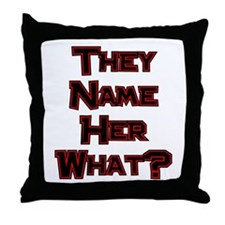 They Name Her What? Throw Pillow