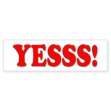 """""""YESSS!"""" Bumper Bumper Sticker"""