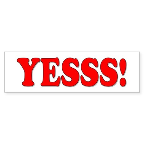 """YESSS!"" Bumper Sticker"