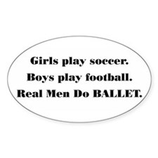 """""""Real Men Do BALLET"""" (#2) Oval Decal"""