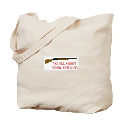 You'll shoot your eye out Tote Bag