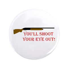 You'll shoot your eye out 3.5
