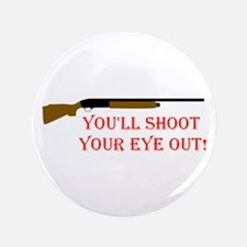 "You'll shoot your eye out 3.5"" Button"