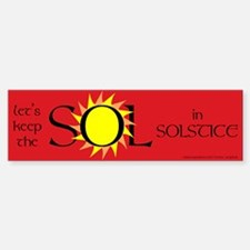 Keep the Sol in Solstice Bumper Bumper Bumper Sticker