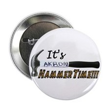 """It's Akron HammerTime!!! 2.25"""" Button"""