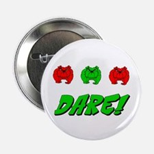"Triple Dog Dare 2.25"" Button"