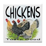 Chickens Taste Good! Tile Coaster