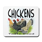 Chickens Taste Good! Mousepad