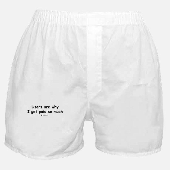 Users are why -  Boxer Shorts