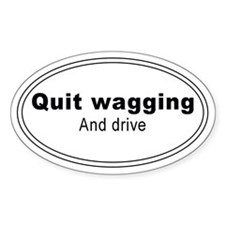Quit Wagging Oval Decal