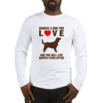Choose a Dog You Love Long Sleeve T-Shirt