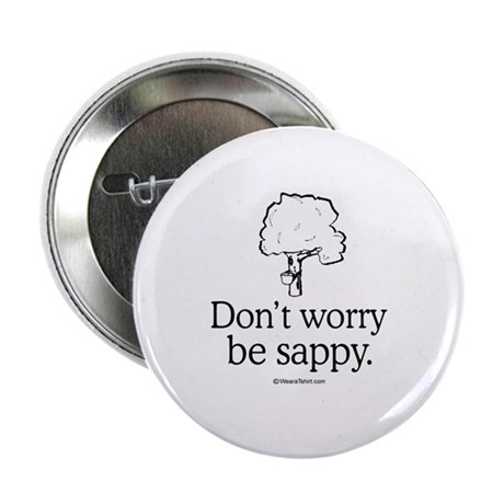 """Don't worry, be sappy - 2.25"""" Button (10 pack)"""
