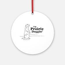 I'm prairie doggin' -  Ornament (Round)