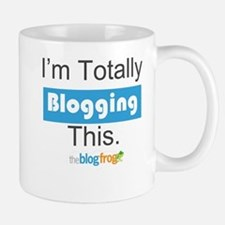I'm Totally Blogging This Mug