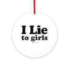 I Lie to Girls -  Ornament (Round)
