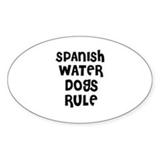 SPANISH WATER DOGS RULE Oval Decal