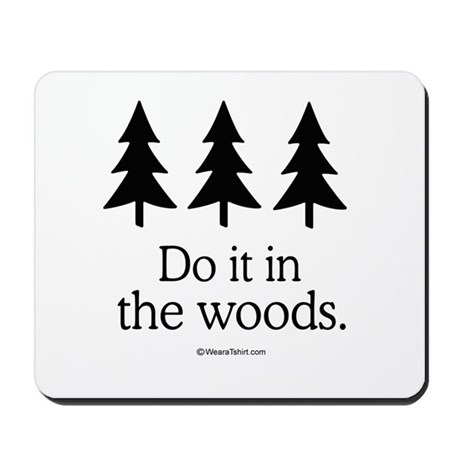 Do it in the woods - Mousepad