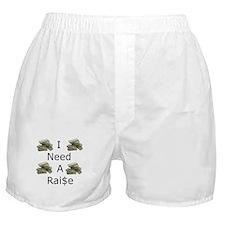 I Need a Raise Boxer Shorts
