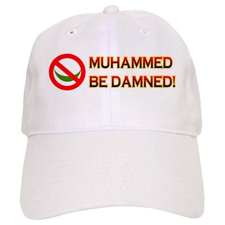 MUHAMMED BE DAMNED! Cap