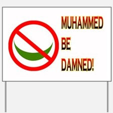 MUHAMMED BE DAMNED! Yard Sign