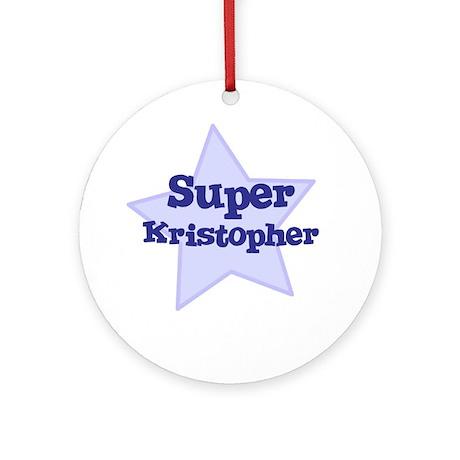 Super Kristopher Ornament (Round)