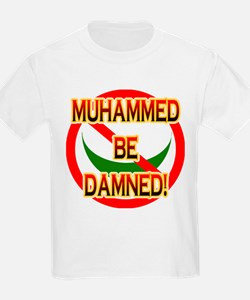 MUHAMMED BE DAMNED! T-Shirt