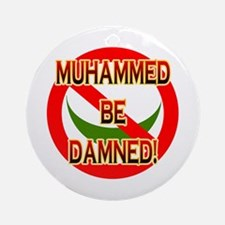 MUHAMMED BE DAMNED! Ornament (Round)