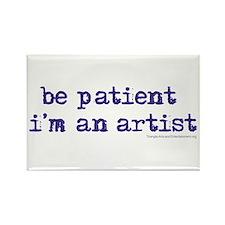 be patient i'm an artist Rectangle Magnet