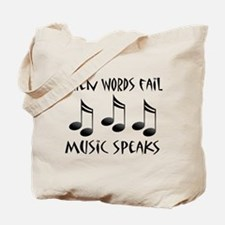 Words Fail Music Speaks Tote Bag