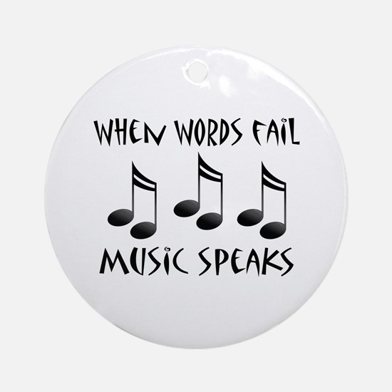 Words Fail Music Speaks Ornament (Round)