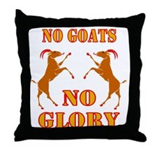 No Goats No Glory Throw Pillow