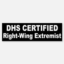 DHS Certified Right-Wing Extremist Bumper Bumper Sticker