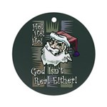 God Isn't Real Either! Ornament (Round)