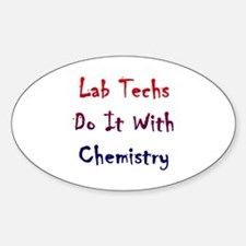 Lab Techs Do It With Chemistry Oval Decal