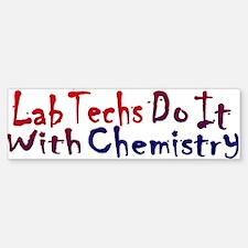 Lab Techs Do It With Chemistry Bumper Bumper Bumper Sticker
