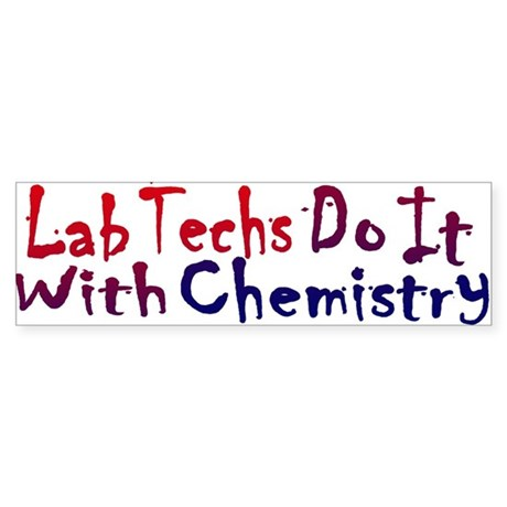 Lab Techs Do It With Chemistry Bumper Sticker