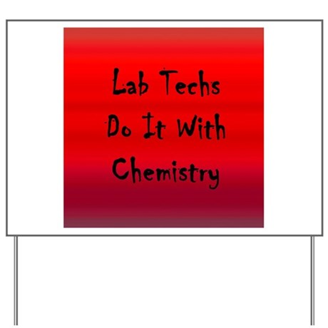 Lab Techs Do It With Chemistry Yard Sign