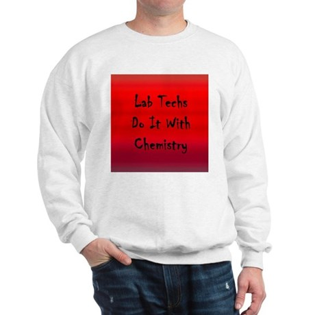 Lab Techs Do It With Chemistry Sweatshirt