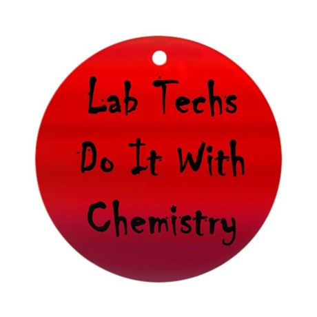 Lab Techs Do It With Chemistry Ornament (Round)