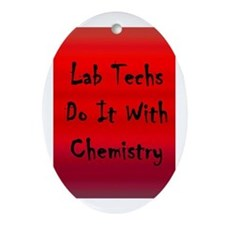 Lab Techs Do It With Chemistry Oval Ornament