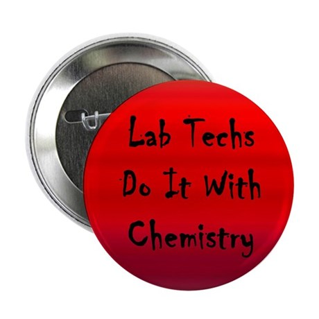 "Lab Techs Do It With Chemistry 2.25"" Button (100 p"