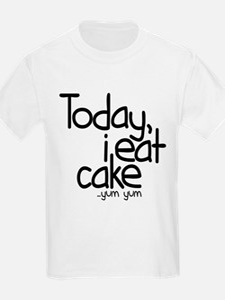 Today I Eat Cake T-Shirt
