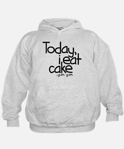 Today I Eat Cake Hoodie