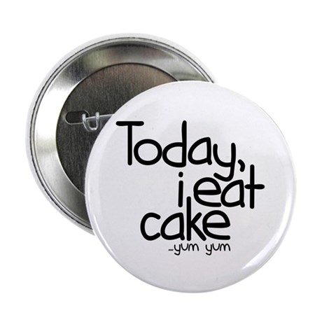 "Today I Eat Cake 2.25"" Button (10 pack)"