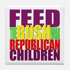 Feed the BUSH War Republican Children Tile Coaster